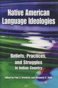 Native American Language Ideologies: Beliefs, Practices, and Struggles in Indian Country